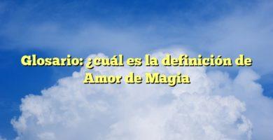 Glosario: ¿cuál es la definición de Amor de Magia